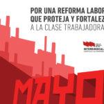 ✊  PRIMERO DE MAYO   Por una reforma laboral que proteja y fortalezca a la clase trabajadora